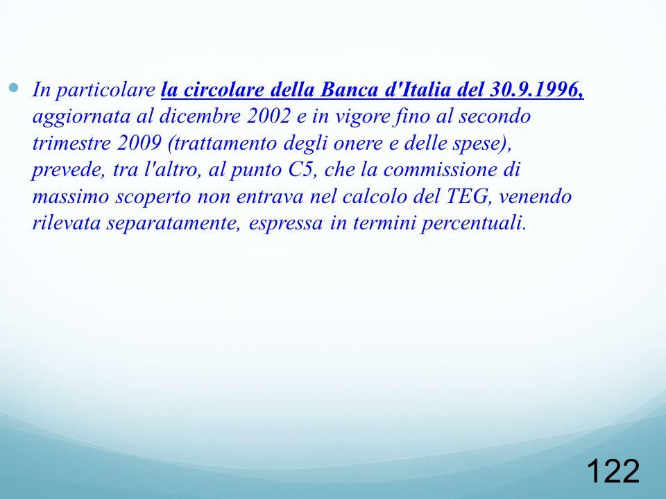 122 In particolare la circolare della Banca d'Italia del 30.9.1996, aggiornata al dicembre 2002 e in vigore fino al secondo trimestre 2009 (trattament