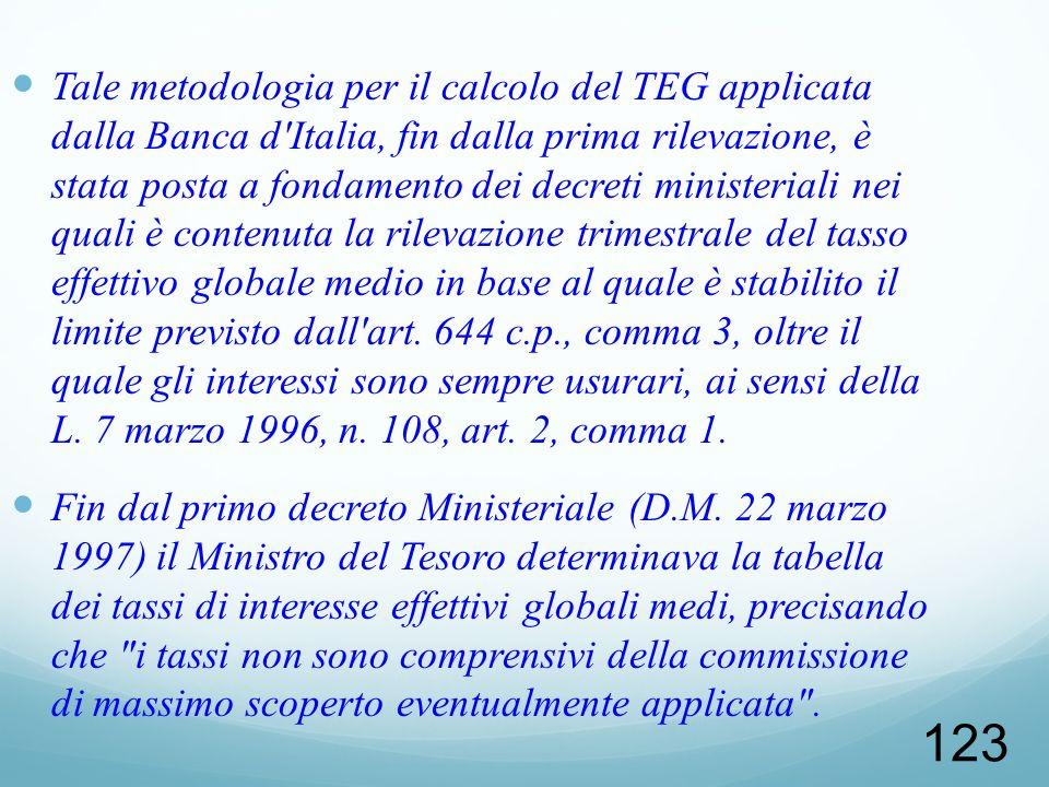 123 Tale metodologia per il calcolo del TEG applicata dalla Banca d'Italia, fin dalla prima rilevazione, è stata posta a fondamento dei decreti minist