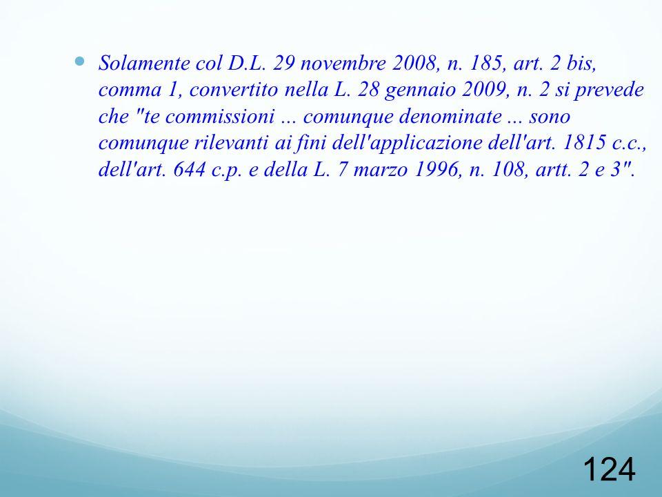 124 Solamente col D.L. 29 novembre 2008, n. 185, art. 2 bis, comma 1, convertito nella L. 28 gennaio 2009, n. 2 si prevede che