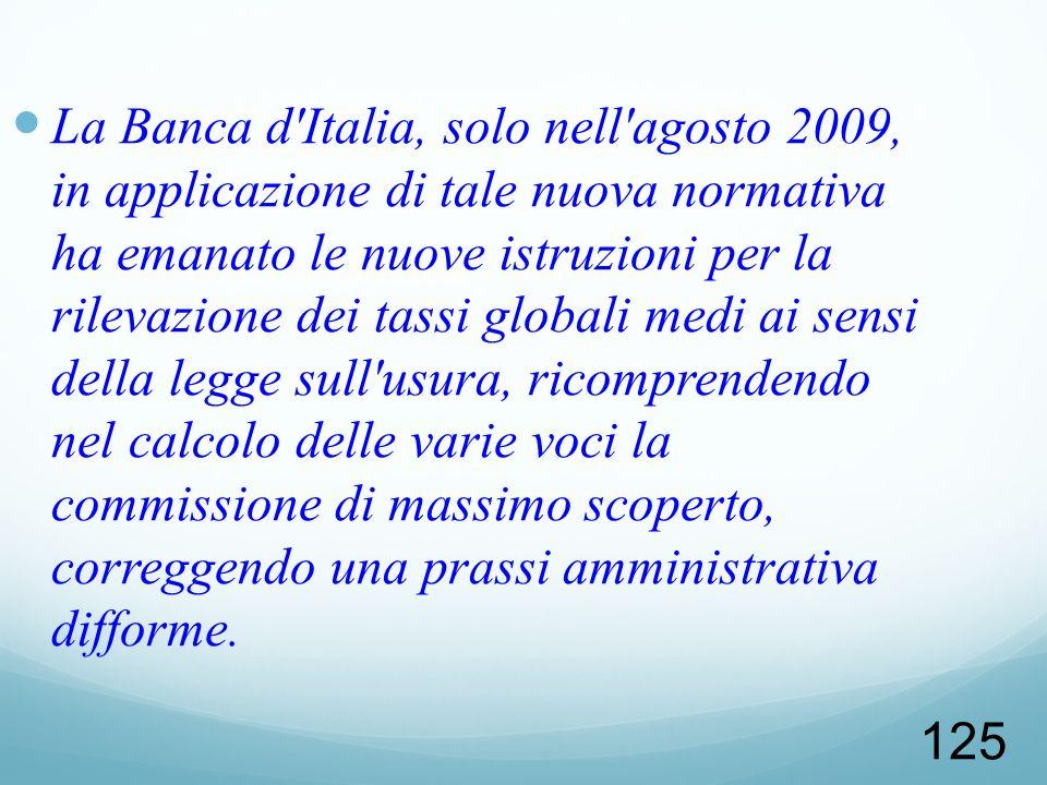125 La Banca d'Italia, solo nell'agosto 2009, in applicazione di tale nuova normativa ha emanato le nuove istruzioni per la rilevazione dei tassi glob
