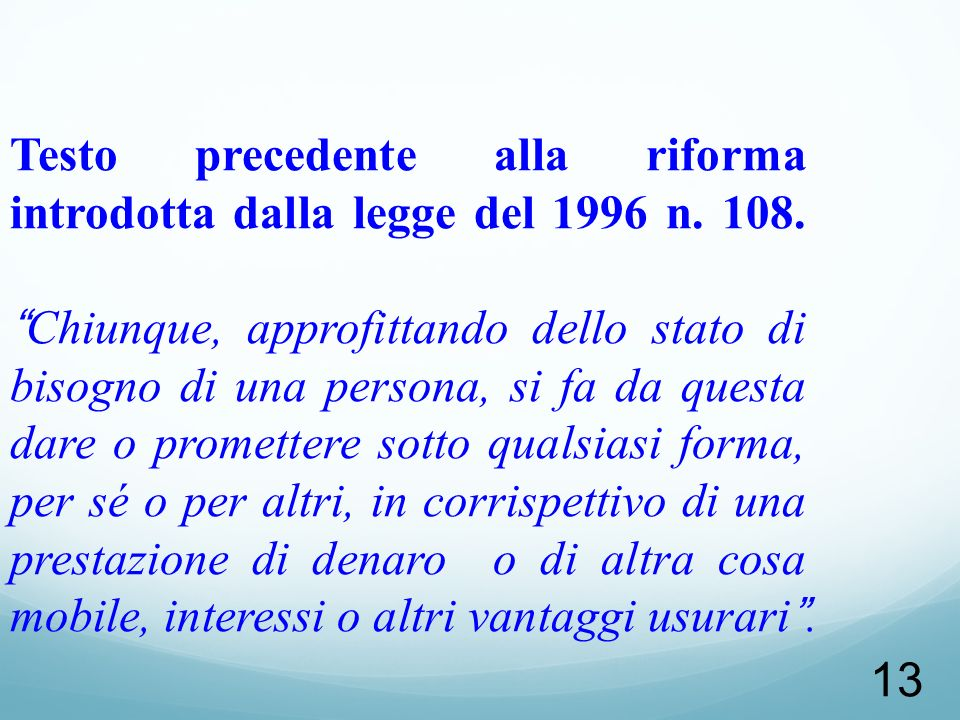 13 Testo precedente alla riforma introdotta dalla legge del 1996 n. 108.Chiunque, approfittando dello stato di bisogno di una persona, si fa da questa