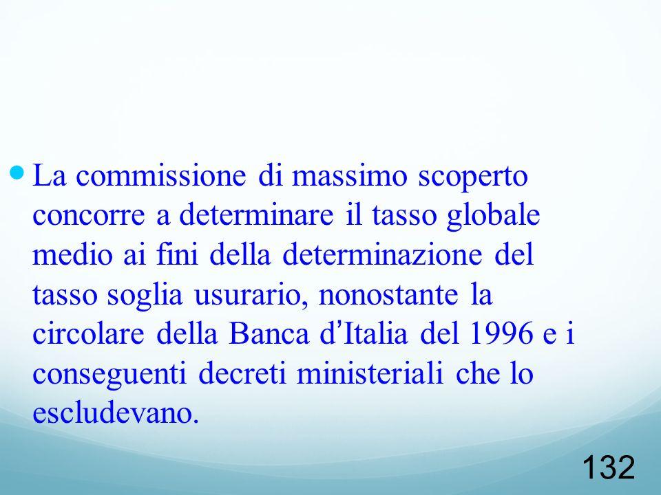 132 La commissione di massimo scoperto concorre a determinare il tasso globale medio ai fini della determinazione del tasso soglia usurario, nonostant