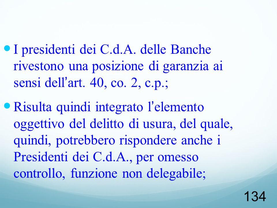 134 I presidenti dei C.d.A. delle Banche rivestono una posizione di garanzia ai sensi dellart. 40, co. 2, c.p.; Risulta quindi integrato lelemento ogg