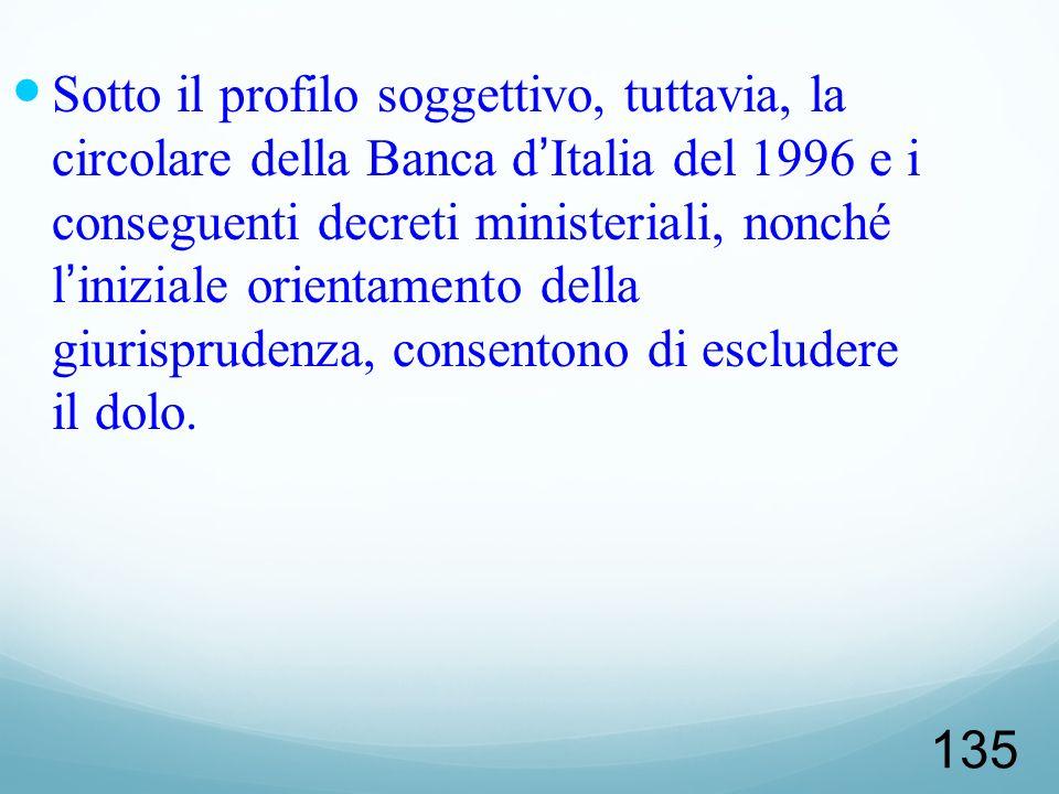 135 Sotto il profilo soggettivo, tuttavia, la circolare della Banca dItalia del 1996 e i conseguenti decreti ministeriali, nonché liniziale orientamen