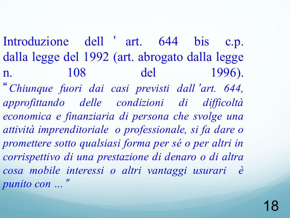 18 Introduzione dellart. 644 bis c.p. dalla legge del 1992 (art. abrogato dalla legge n. 108 del 1996). Chiunque fuori dai casi previsti dallart. 644,