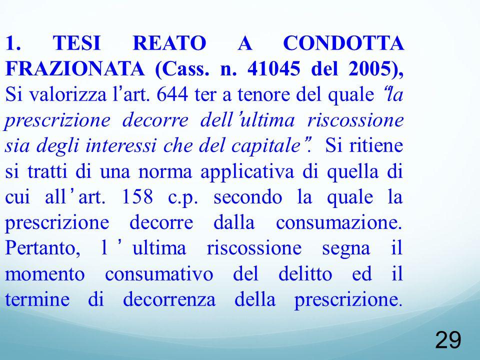 29 1. TESI REATO A CONDOTTA FRAZIONATA (Cass. n. 41045 del 2005), Si valorizza lart. 644 ter a tenore del quale la prescrizione decorre dellultima ris