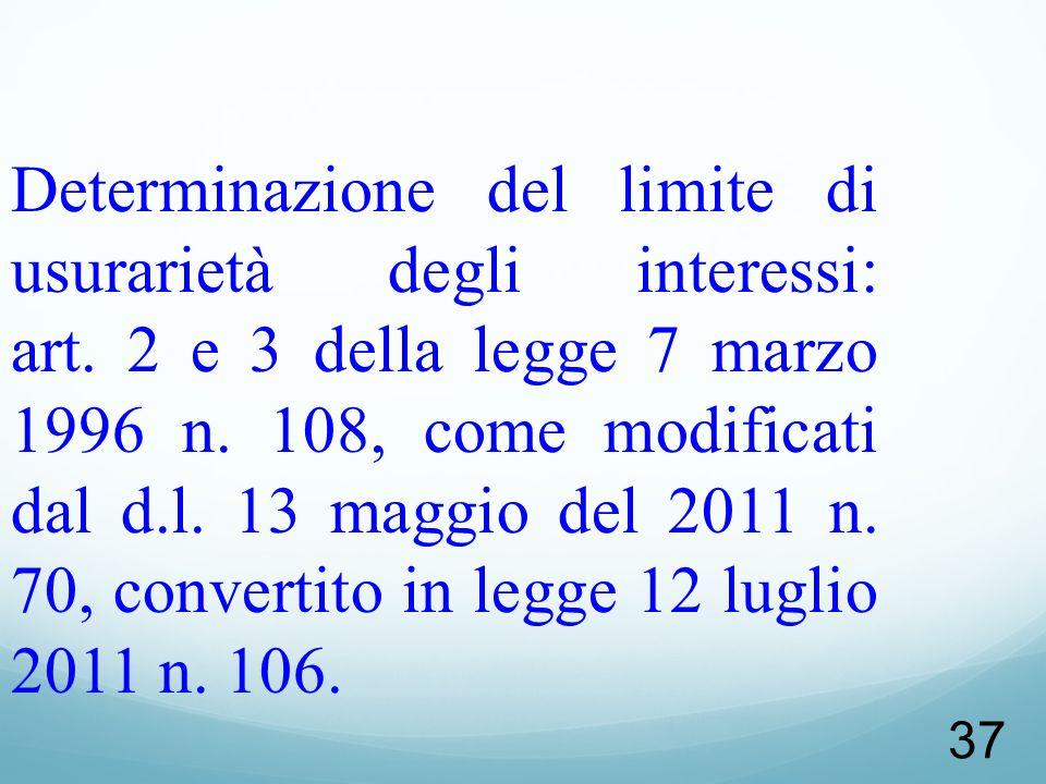 37 Determinazione del limite di usurarietà degli interessi: art. 2 e 3 della legge 7 marzo 1996 n. 108, come modificati dal d.l. 13 maggio del 2011 n.