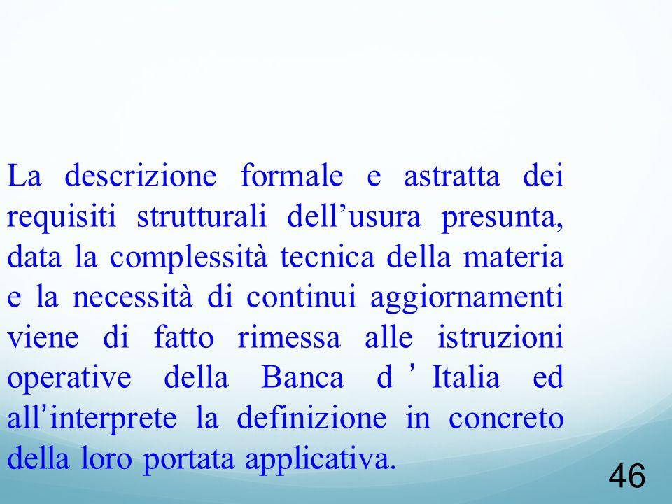 46 La descrizione formale e astratta dei requisiti strutturali dellusura presunta, data la complessità tecnica della materia e la necessità di continu