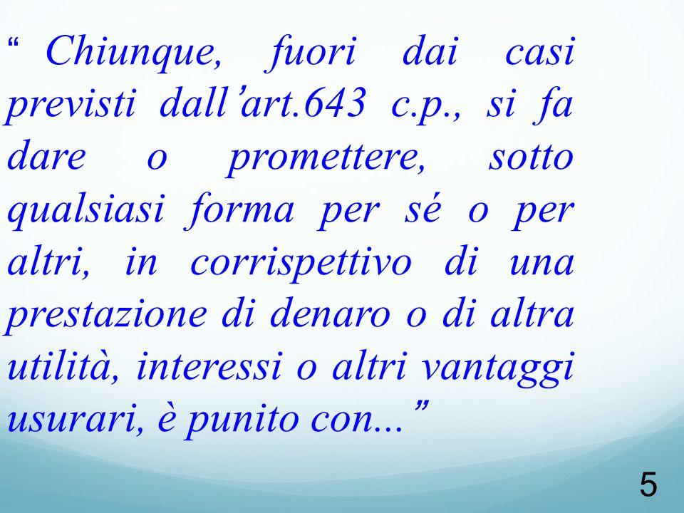 5 Chiunque, fuori dai casi previsti dallart.643 c.p., si fa dare o promettere, sotto qualsiasi forma per sé o per altri, in corrispettivo di una prest
