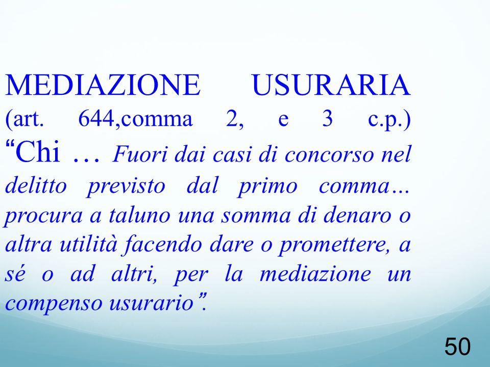 50 MEDIAZIONE USURARIA (art. 644,comma 2, e 3 c.p.)Chi … Fuori dai casi di concorso nel delitto previsto dal primo comma… procura a taluno una somma d