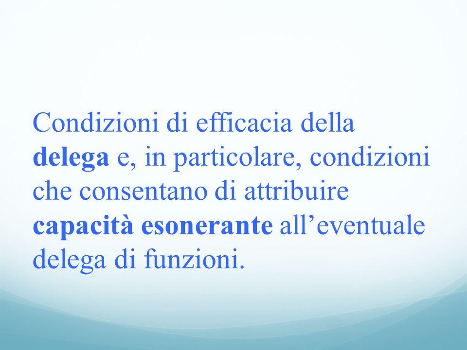 Condizioni di efficacia della delega e, in particolare, condizioni che consentano di attribuire capacità esonerante alleventuale delega di funzioni.