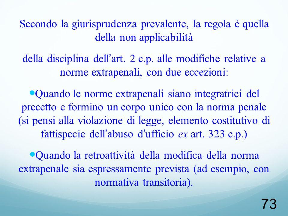 Secondo la giurisprudenza prevalente, la regola è quella della non applicabilità della disciplina dellart. 2 c.p. alle modifiche relative a norme extr
