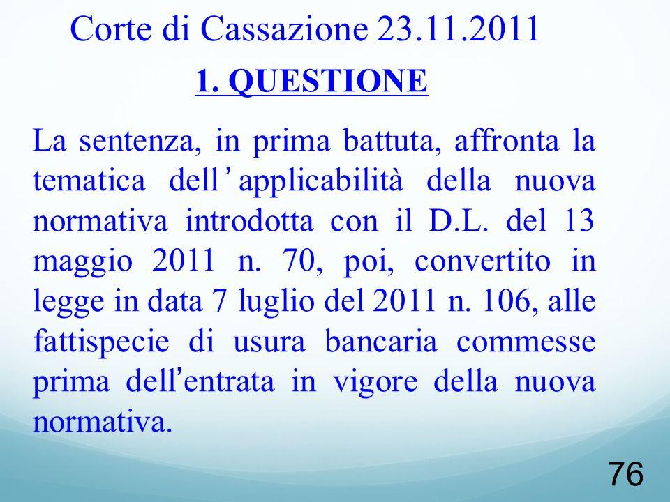 76 Corte di Cassazione 23.11.2011 1. QUESTIONE La sentenza, in prima battuta, affronta la tematica dellapplicabilità della nuova normativa introdotta