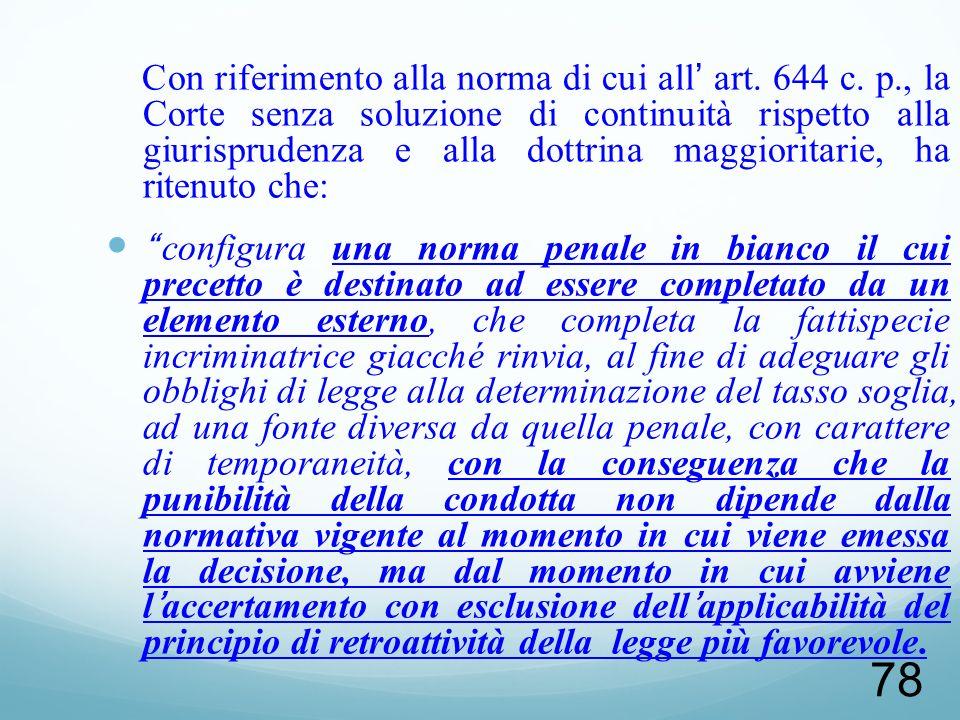 78 Con riferimento alla norma di cui all art. 644 c. p., la Corte senza soluzione di continuità rispetto alla giurisprudenza e alla dottrina maggiorit