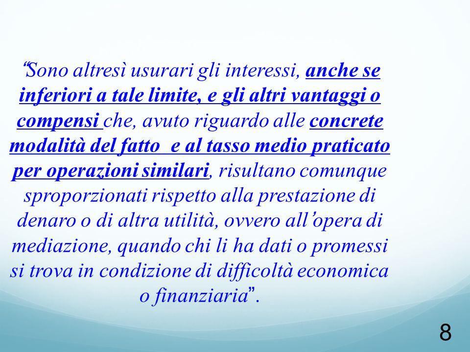 8 Sono altresì usurari gli interessi, anche se inferiori a tale limite, e gli altri vantaggi o compensi che, avuto riguardo alle concrete modalità del