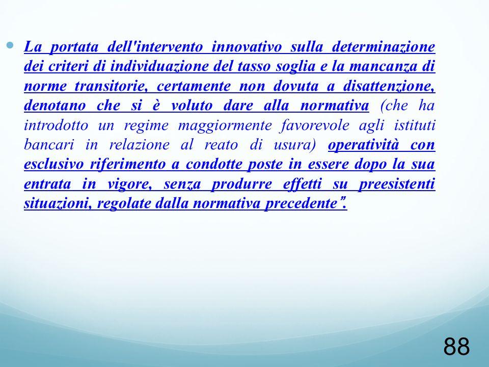 88 La portata dell'intervento innovativo sulla determinazione dei criteri di individuazione del tasso soglia e la mancanza di norme transitorie, certa