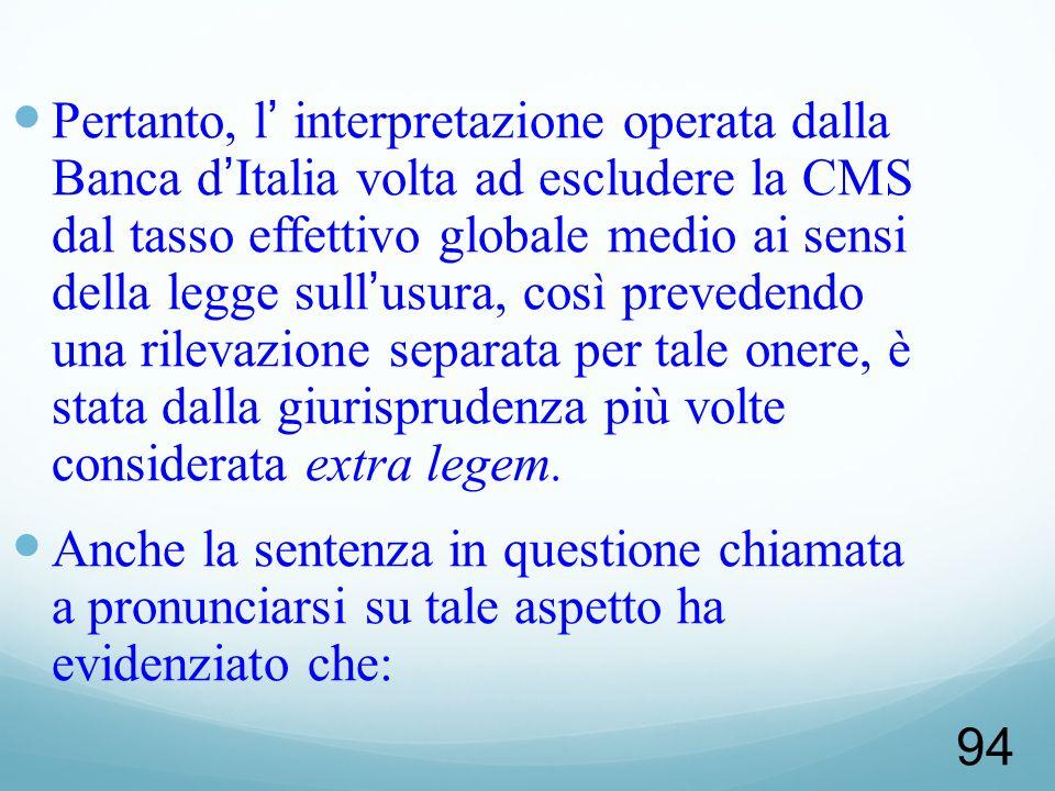 94 Pertanto, l interpretazione operata dalla Banca dItalia volta ad escludere la CMS dal tasso effettivo globale medio ai sensi della legge sullusura,