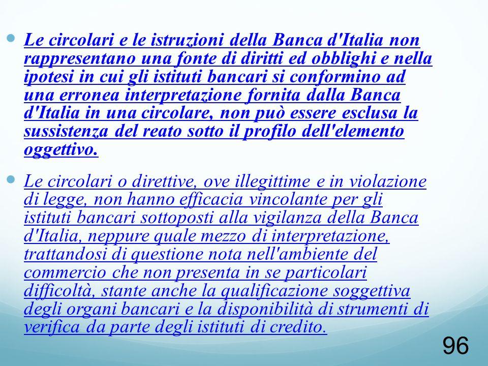 96 Le circolari e le istruzioni della Banca d'Italia non rappresentano una fonte di diritti ed obblighi e nella ipotesi in cui gli istituti bancari si