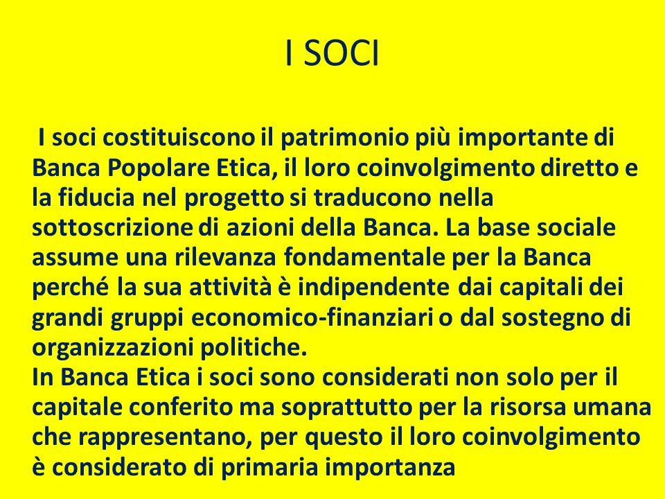 I SOCI I soci costituiscono il patrimonio più importante di Banca Popolare Etica, il loro coinvolgimento diretto e la fiducia nel progetto si traducon