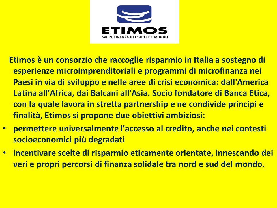 Etimos è un consorzio che raccoglie risparmio in Italia a sostegno di esperienze microimprenditoriali e programmi di microfinanza nei Paesi in via di