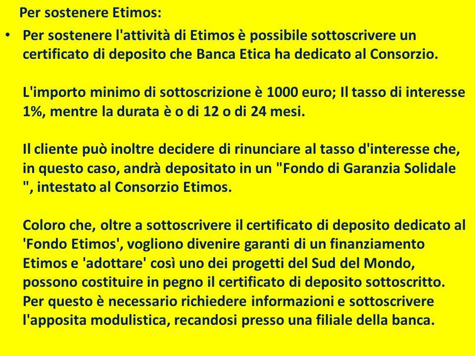 Per sostenere Etimos: Per sostenere l'attività di Etimos è possibile sottoscrivere un certificato di deposito che Banca Etica ha dedicato al Consorzio