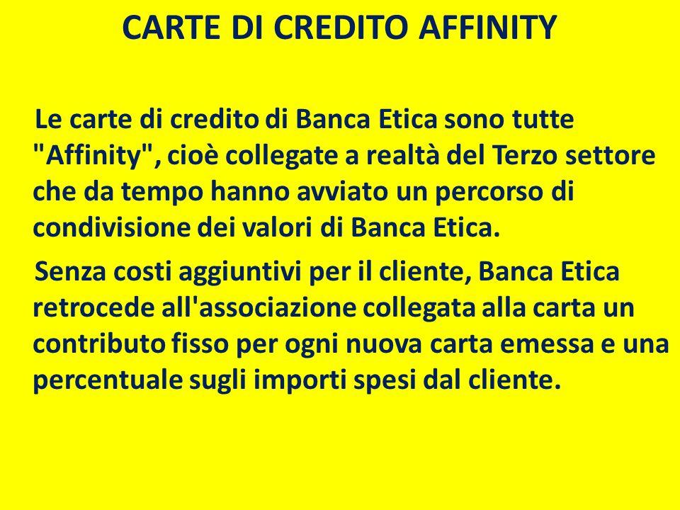 CARTE DI CREDITO AFFINITY Le carte di credito di Banca Etica sono tutte