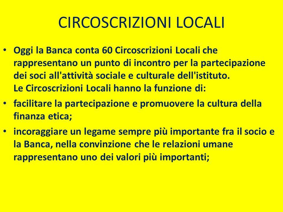 CIRCOSCRIZIONI LOCALI Oggi la Banca conta 60 Circoscrizioni Locali che rappresentano un punto di incontro per la partecipazione dei soci all'attività