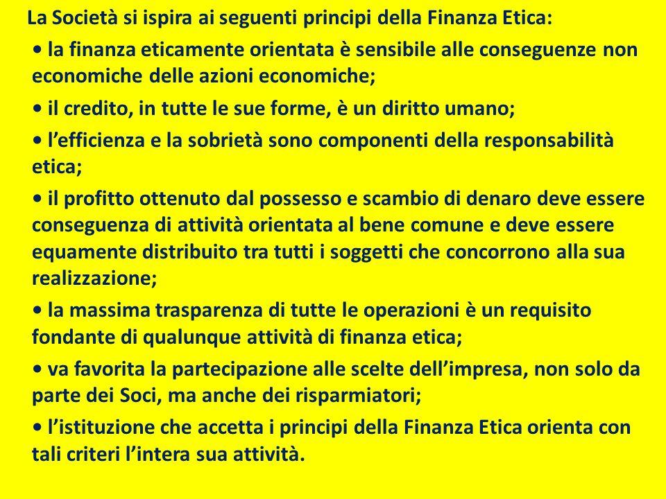 La Società si ispira ai seguenti principi della Finanza Etica: la finanza eticamente orientata è sensibile alle conseguenze non economiche delle azion