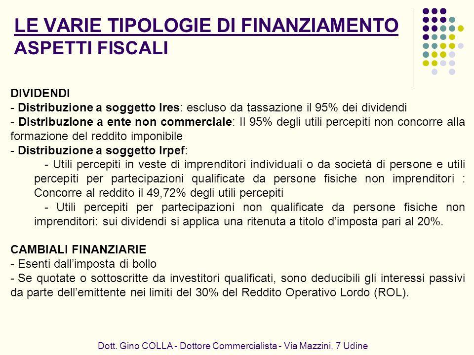 LE VARIE TIPOLOGIE DI FINANZIAMENTO ASPETTI FISCALI Dott. Gino COLLA - Dottore Commercialista - Via Mazzini, 7 Udine DIVIDENDI - Distribuzione a sogge