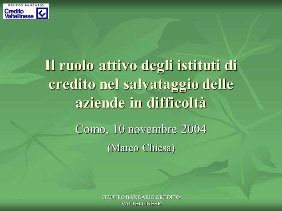 GRUPPO BANCARIO CREDITO VALTELLINESE Il ruolo attivo degli istituti di credito nel salvataggio delle aziende in difficoltà Como, 10 novembre 2004 (Marco Chiesa)