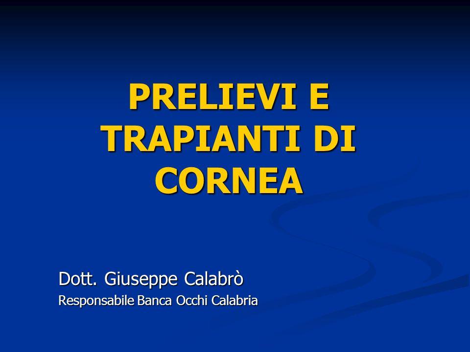 PRELIEVI E TRAPIANTI DI CORNEA Dott. Giuseppe Calabrò Responsabile Banca Occhi Calabria