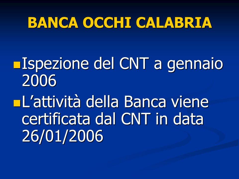 BANCA OCCHI CALABRIA Ispezione del CNT a gennaio 2006 Ispezione del CNT a gennaio 2006 Lattività della Banca viene certificata dal CNT in data 26/01/2