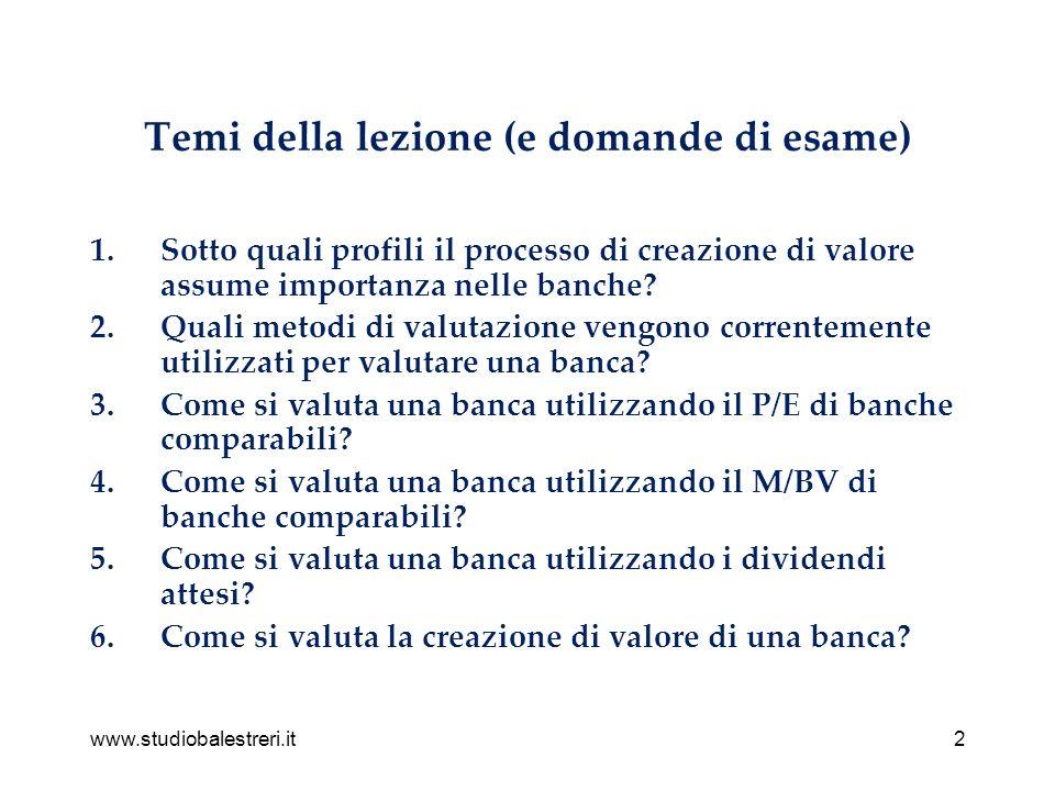 www.studiobalestreri.it2 Temi della lezione (e domande di esame) 1.Sotto quali profili il processo di creazione di valore assume importanza nelle banche.