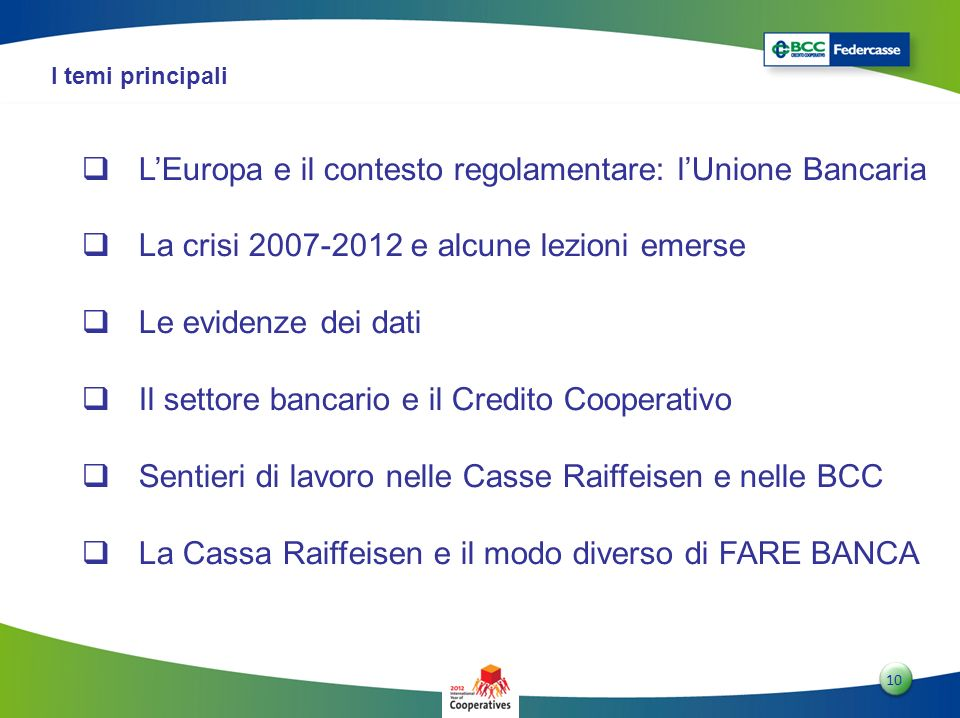 1010 10 I temi principali LEuropa e il contesto regolamentare: lUnione Bancaria La crisi 2007-2012 e alcune lezioni emerse Le evidenze dei dati Il set