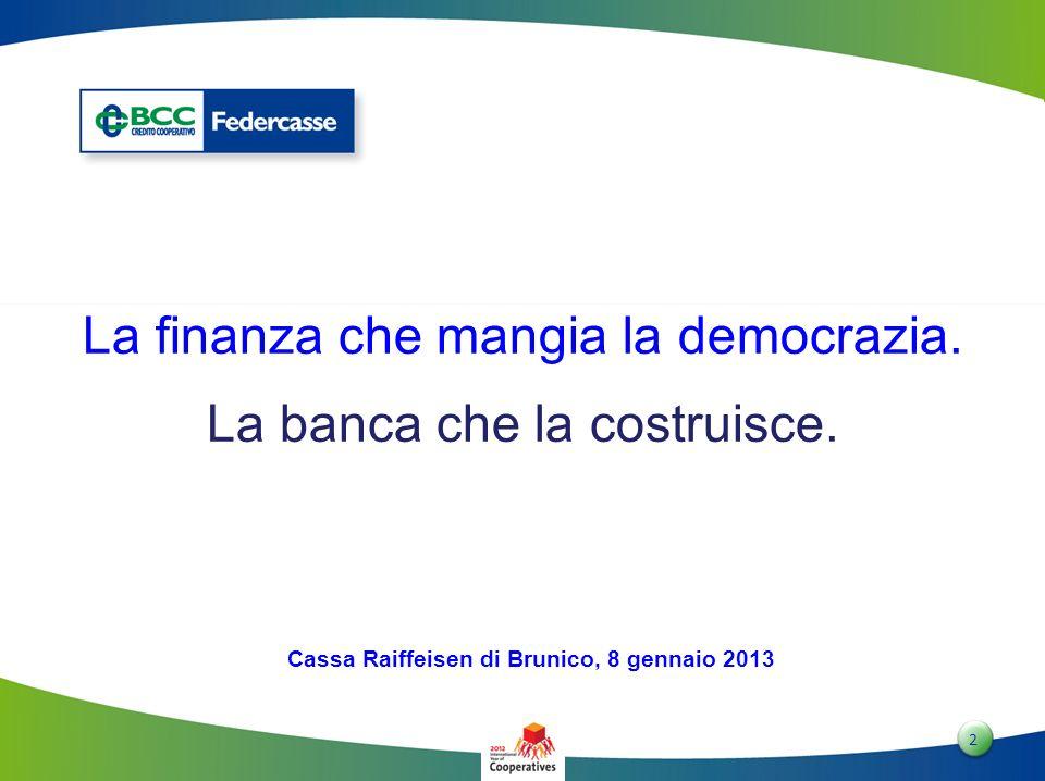 2 2 Cassa Raiffeisen di Brunico, 8 gennaio 2013 La finanza che mangia la democrazia. La banca che la costruisce.