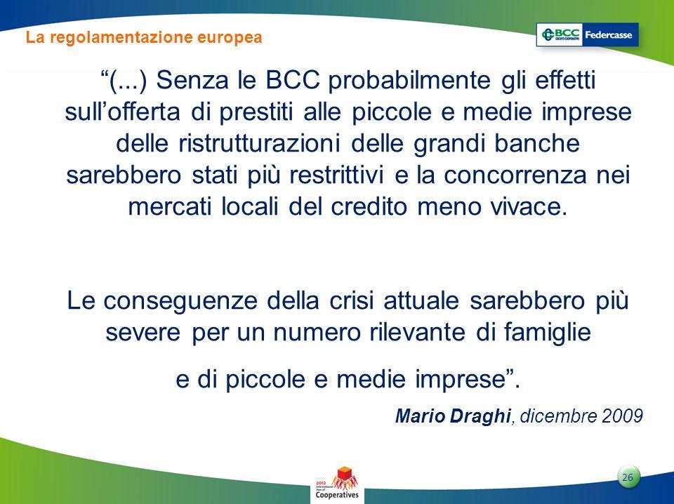 2626 26 La regolamentazione europea (...) Senza le BCC probabilmente gli effetti sullofferta di prestiti alle piccole e medie imprese delle ristruttur