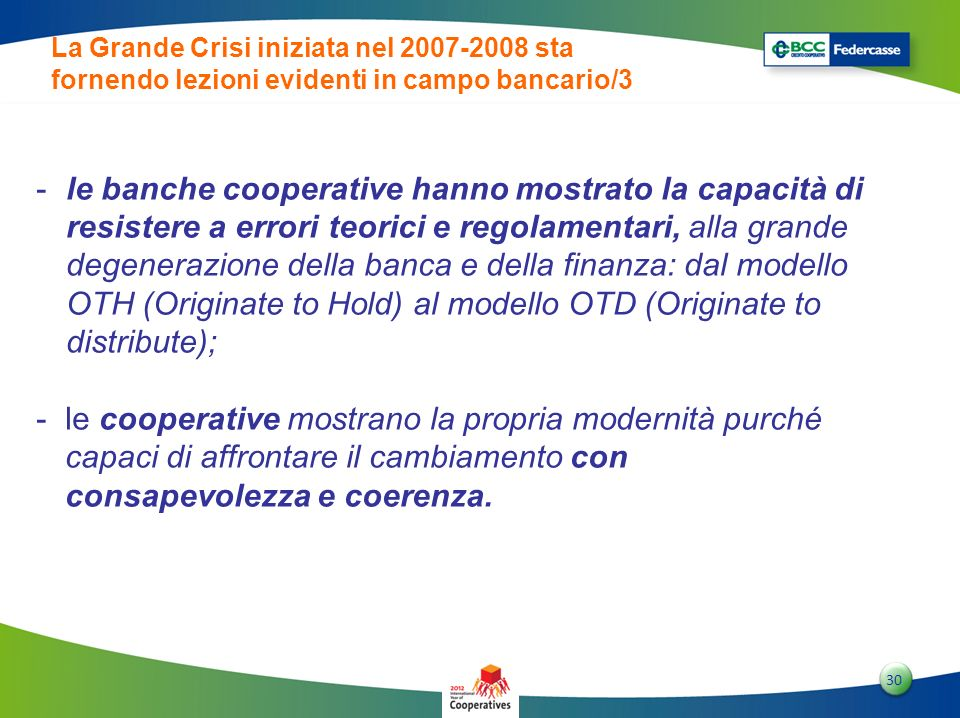 3030 30 -le banche cooperative hanno mostrato la capacità di resistere a errori teorici e regolamentari, alla grande degenerazione della banca e della