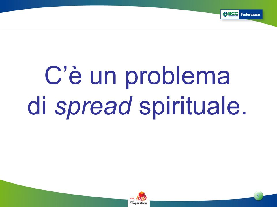 5 5, Cè un problema di spread spirituale.
