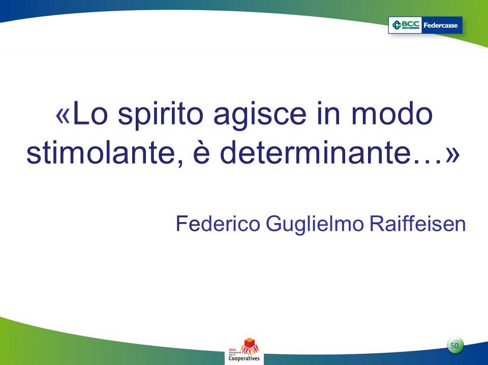 5050 50 «Lo spirito agisce in modo stimolante, è determinante…» Federico Guglielmo Raiffeisen