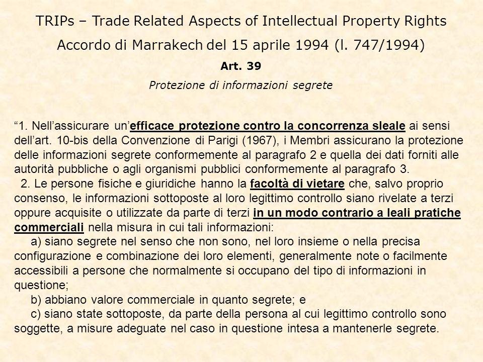 TRIPs – Trade Related Aspects of Intellectual Property Rights Accordo di Marrakech del 15 aprile 1994 (l. 747/1994) Art. 39 Protezione di informazioni
