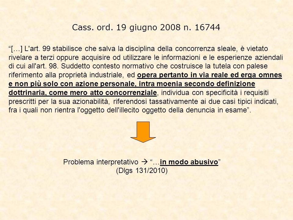 Cass. ord. 19 giugno 2008 n. 16744 […] L'art. 99 stabilisce che salva la disciplina della concorrenza sleale, è vietato rivelare a terzi oppure acquis