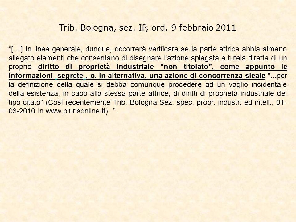 Trib. Bologna, sez. IP, ord. 9 febbraio 2011 […] In linea generale, dunque, occorrerà verificare se la parte attrice abbia almeno allegato elementi ch