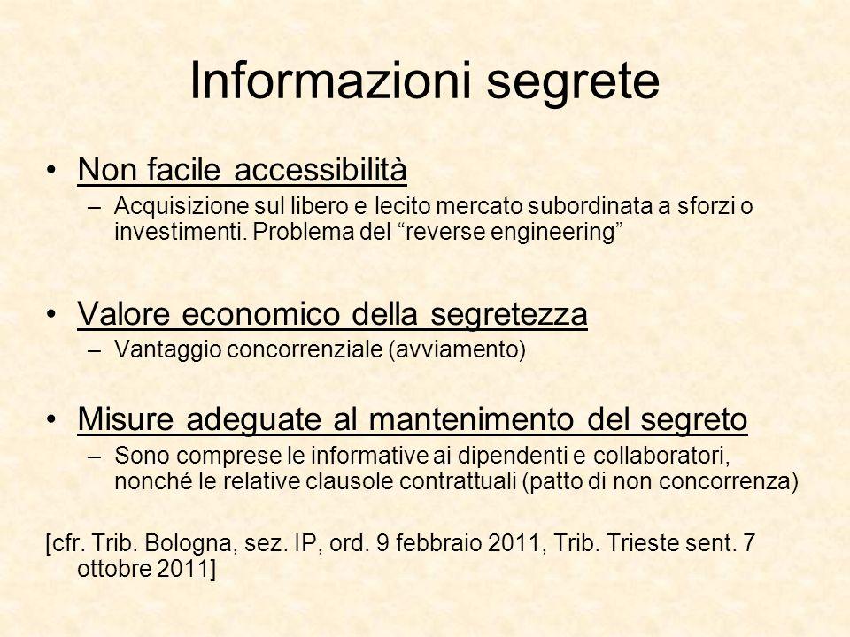 Informazioni segrete Non facile accessibilità –Acquisizione sul libero e lecito mercato subordinata a sforzi o investimenti. Problema del reverse engi