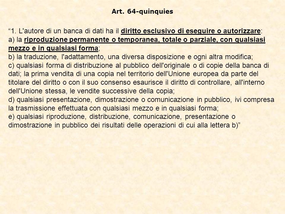 Art. 64-quinquies 1. L'autore di un banca di dati ha il diritto esclusivo di eseguire o autorizzare: a) la riproduzione permanente o temporanea, total