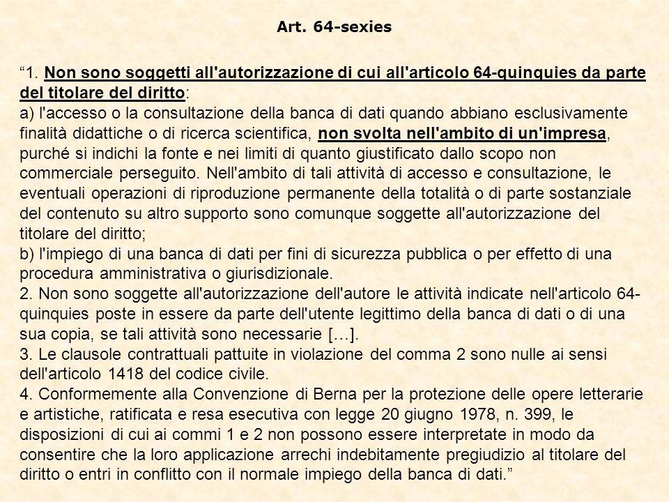 Art. 64-sexies 1. Non sono soggetti all'autorizzazione di cui all'articolo 64-quinquies da parte del titolare del diritto: a) l'accesso o la consultaz