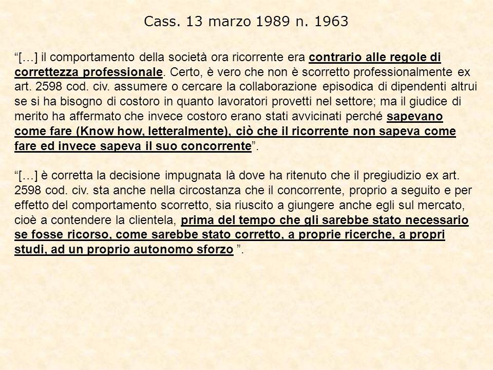 Cass. 13 marzo 1989 n. 1963 […] il comportamento della società ora ricorrente era contrario alle regole di correttezza professionale. Certo, è vero ch