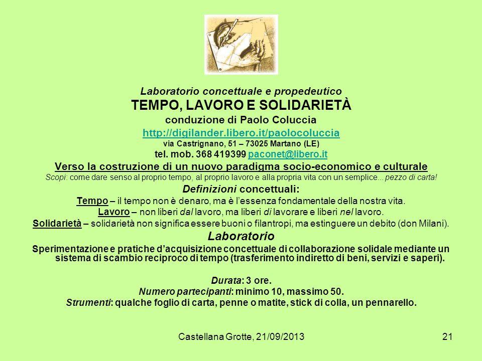 Castellana Grotte, 21/09/201321 Laboratorio concettuale e propedeutico TEMPO, LAVORO E SOLIDARIETÀ conduzione di Paolo Coluccia http://digilander.libe