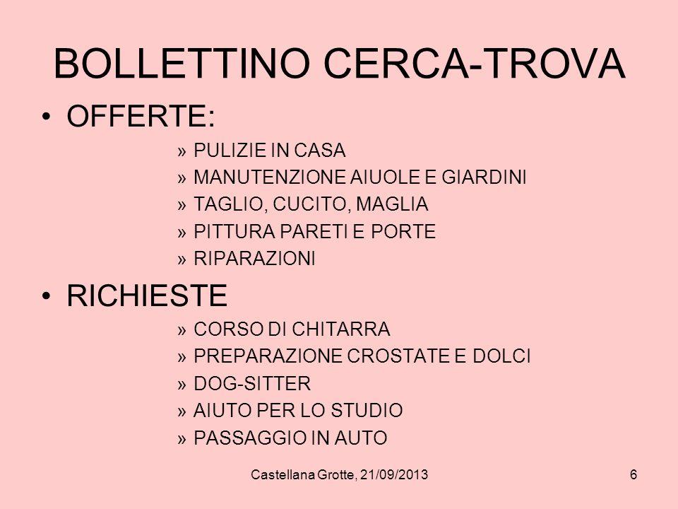 Castellana Grotte, 21/09/20136 BOLLETTINO CERCA-TROVA OFFERTE: »PULIZIE IN CASA »MANUTENZIONE AIUOLE E GIARDINI »TAGLIO, CUCITO, MAGLIA »PITTURA PARET