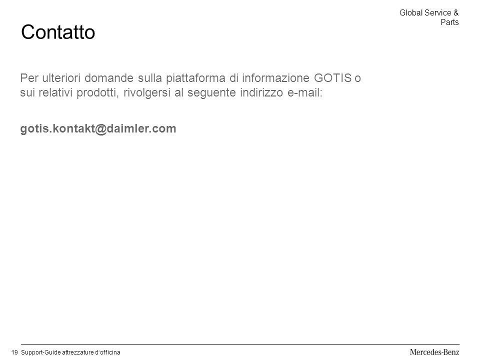Global Service & Parts Support-Guide attrezzature dofficina19 Contatto Per ulteriori domande sulla piattaforma di informazione GOTIS o sui relativi prodotti, rivolgersi al seguente indirizzo e-mail: gotis.kontakt@daimler.com