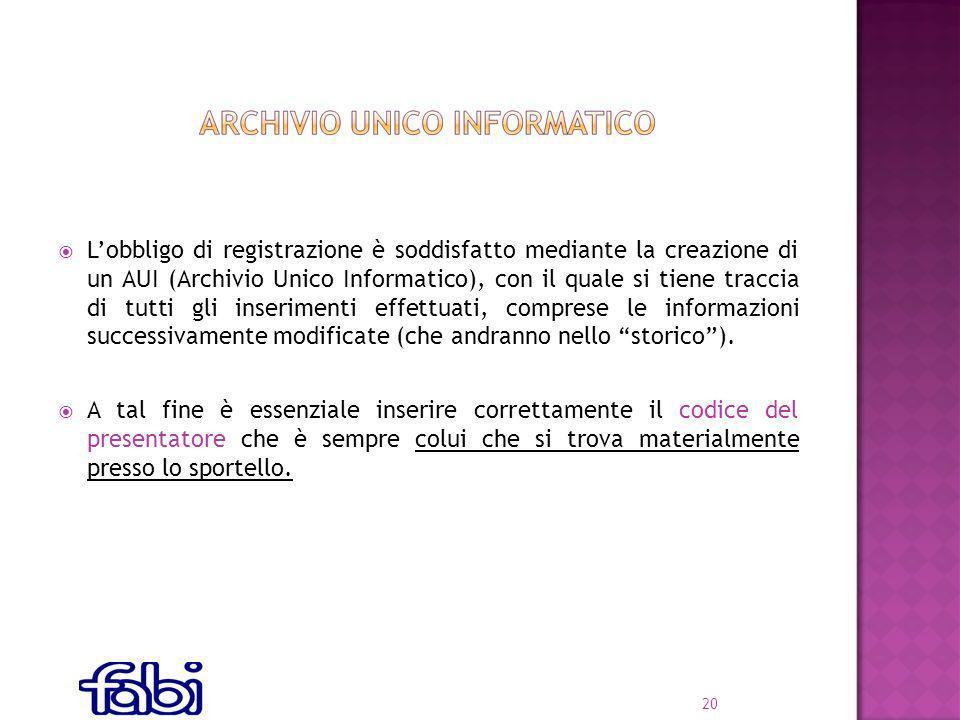 Lobbligo di registrazione è soddisfatto mediante la creazione di un AUI (Archivio Unico Informatico), con il quale si tiene traccia di tutti gli inserimenti effettuati, comprese le informazioni successivamente modificate (che andranno nello storico).